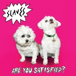 Slaves - 'Are you satified?'
